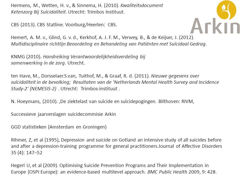 Hermens, M., Wetten, H. v., & Sinnema, H. (2010). Kwaliteitsdocument Ketenzorg Bij Suïcidaliteit. Utrecht: Trimbos Instituut. CBS (2013). CBS Statline