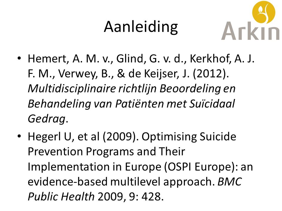 Aanleiding Hemert, A. M. v., Glind, G. v. d., Kerkhof, A. J. F. M., Verwey, B., & de Keijser, J. (2012). Multidisciplinaire richtlijn Beoordeling en B