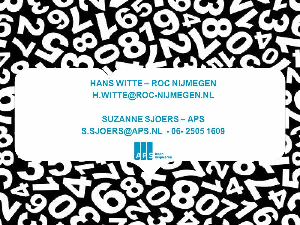 HANS WITTE – ROC NIJMEGEN H.WITTE@ROC-NIJMEGEN.NL SUZANNE SJOERS – APS S.SJOERS@APS.NL - 06- 2505 1609