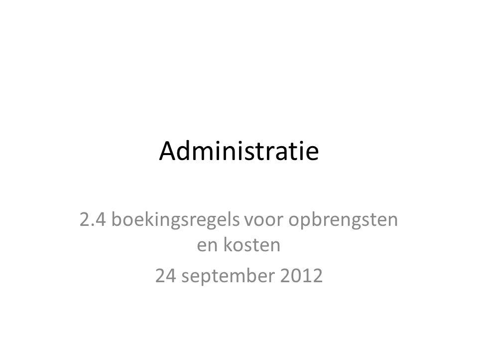 Administratie 2.4 boekingsregels voor opbrengsten en kosten 24 september 2012