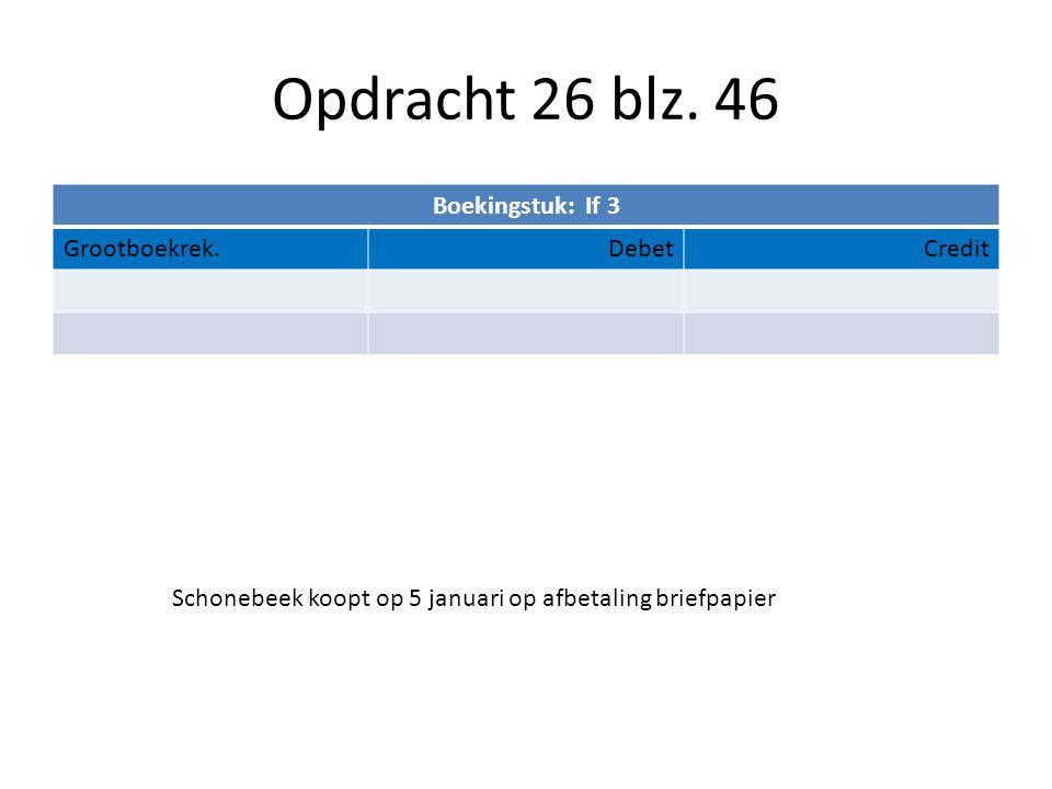 Opdracht 26 blz. 46 Boekingstuk: If 3 Grootboekrek.DebetCredit Schonebeek koopt op 5 januari op afbetaling briefpapier