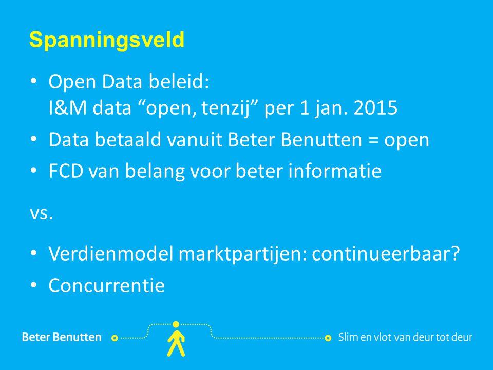 """Titel hier tekst hier Spanningsveld Open Data beleid: I&M data """"open, tenzij"""" per 1 jan. 2015 Data betaald vanuit Beter Benutten = open FCD van belang"""