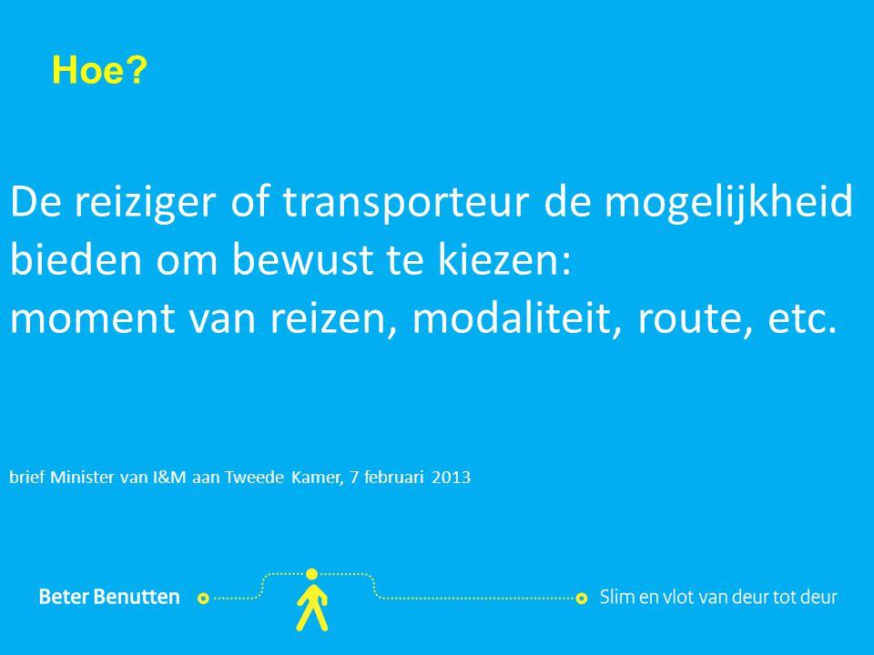 Titel hier tekst hier Hoe? De reiziger of transporteur de mogelijkheid bieden om bewust te kiezen: moment van reizen, modaliteit, route, etc. brief Mi