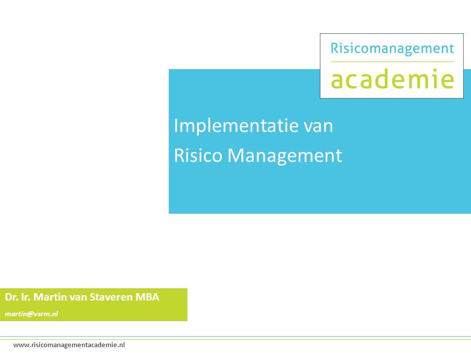 1 www.risicomanagementacademie.nl Implementatie van Risico Management Dr.