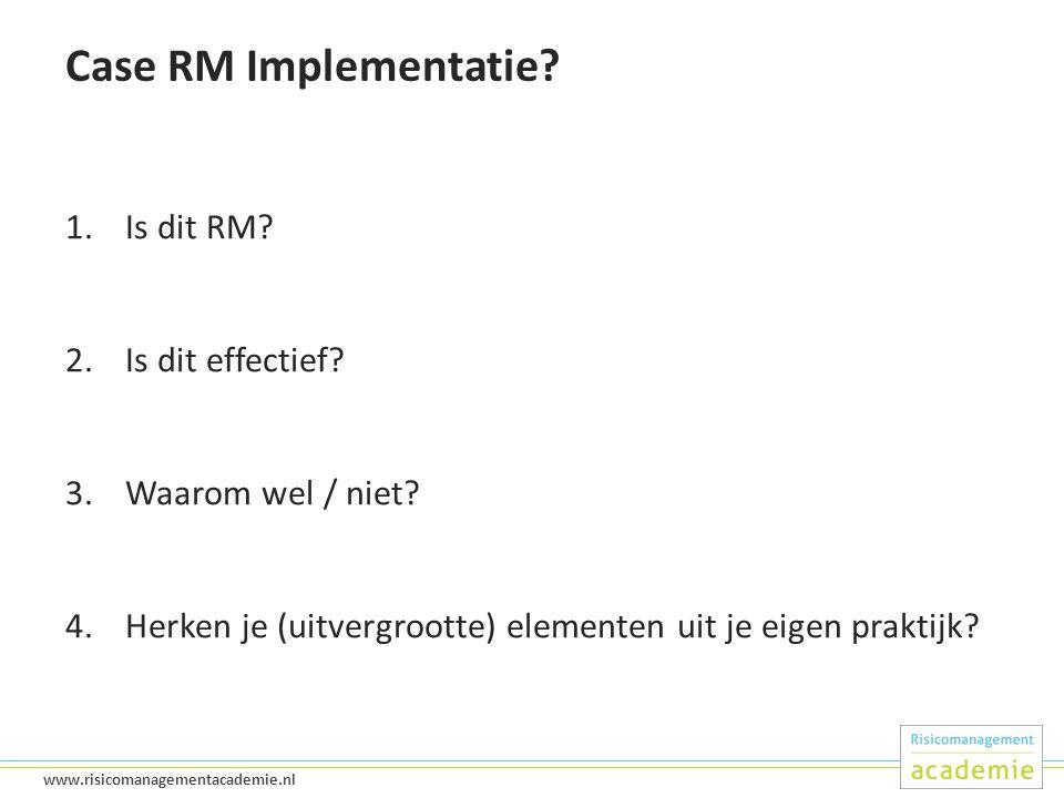 17 www.risicomanagementacademie.nl Case RM Implementatie.