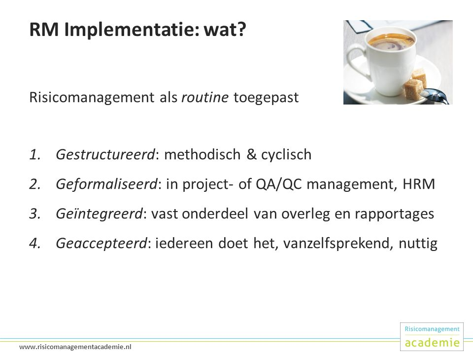 18 www.risicomanagementacademie.nl RM Implementatie: wat.