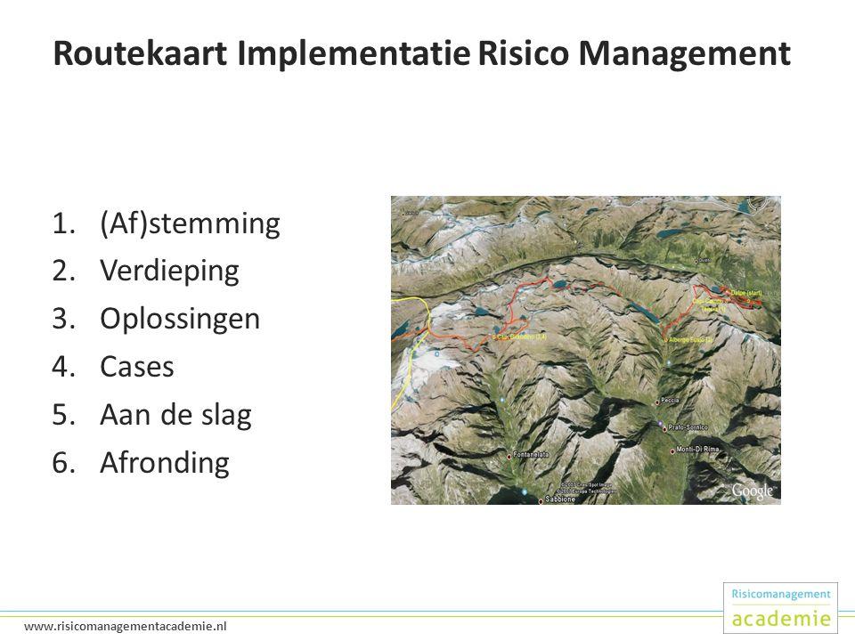 2 www.risicomanagementacademie.nl Routekaart Implementatie Risico Management 1.(Af)stemming 2.Verdieping 3.Oplossingen 4.Cases 5.Aan de slag 6.Afronding