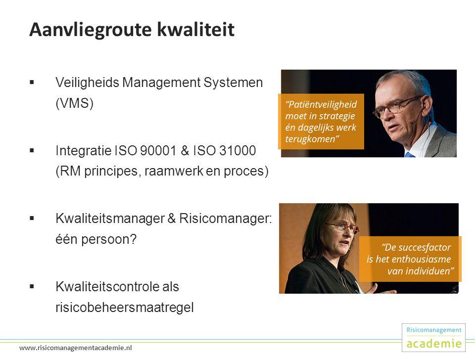 22 www.risicomanagementacademie.nl Aanvliegroute kwaliteit  Veiligheids Management Systemen (VMS)  Integratie ISO 90001 & ISO 31000 (RM principes, raamwerk en proces)  Kwaliteitsmanager & Risicomanager: één persoon.