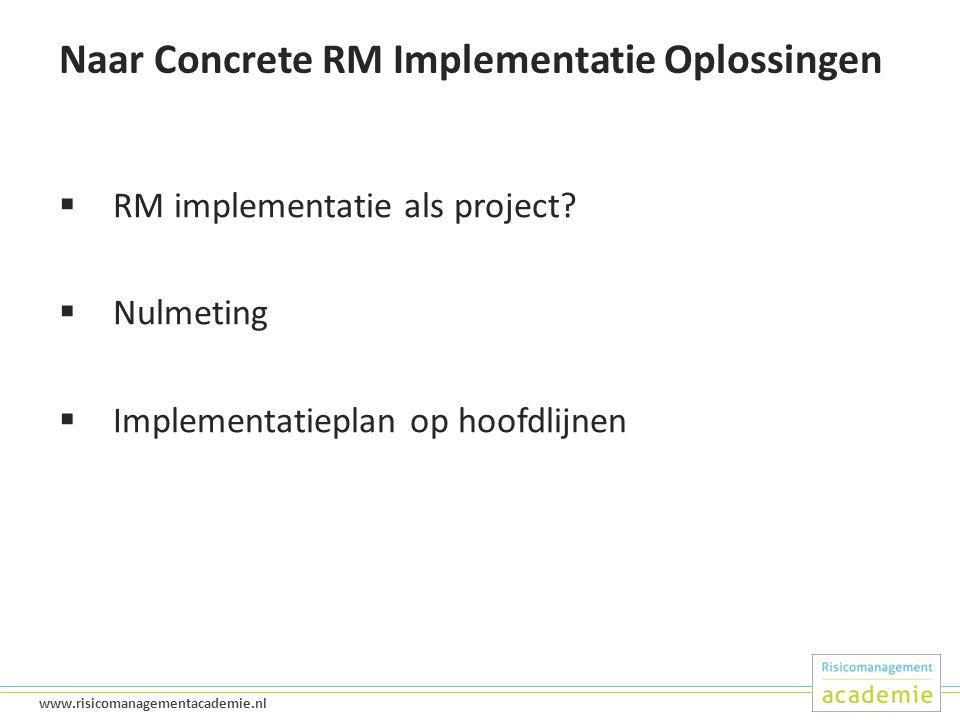 43 www.risicomanagementacademie.nl Naar Concrete RM Implementatie Oplossingen  RM implementatie als project.