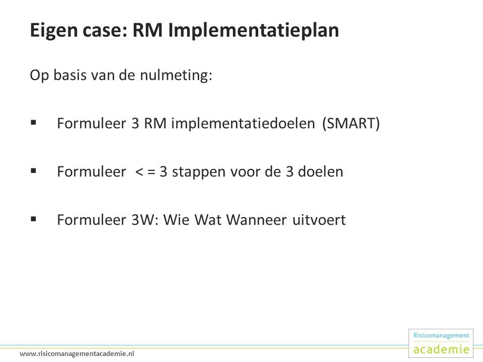 46 www.risicomanagementacademie.nl Eigen case: RM Implementatieplan Op basis van de nulmeting:  Formuleer 3 RM implementatiedoelen (SMART)  Formuleer < = 3 stappen voor de 3 doelen  Formuleer 3W: Wie Wat Wanneer uitvoert