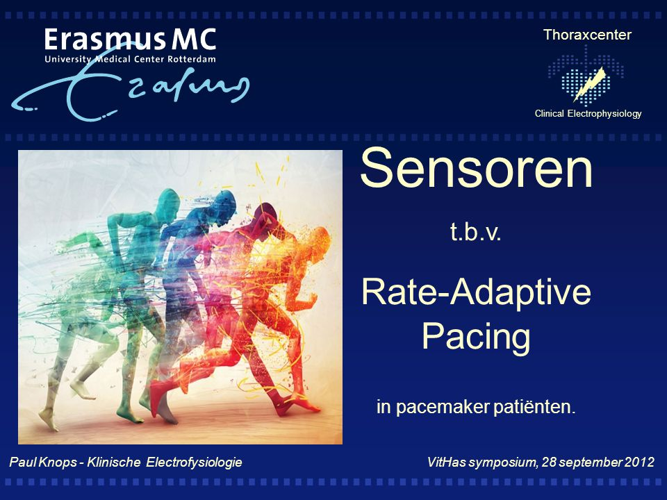 Thoraxcenter Clinical Electrophysiology Sensoren t.b.v. Rate-Adaptive Pacing in pacemaker patiënten. Paul Knops - Klinische Electrofysiologie VitHas s