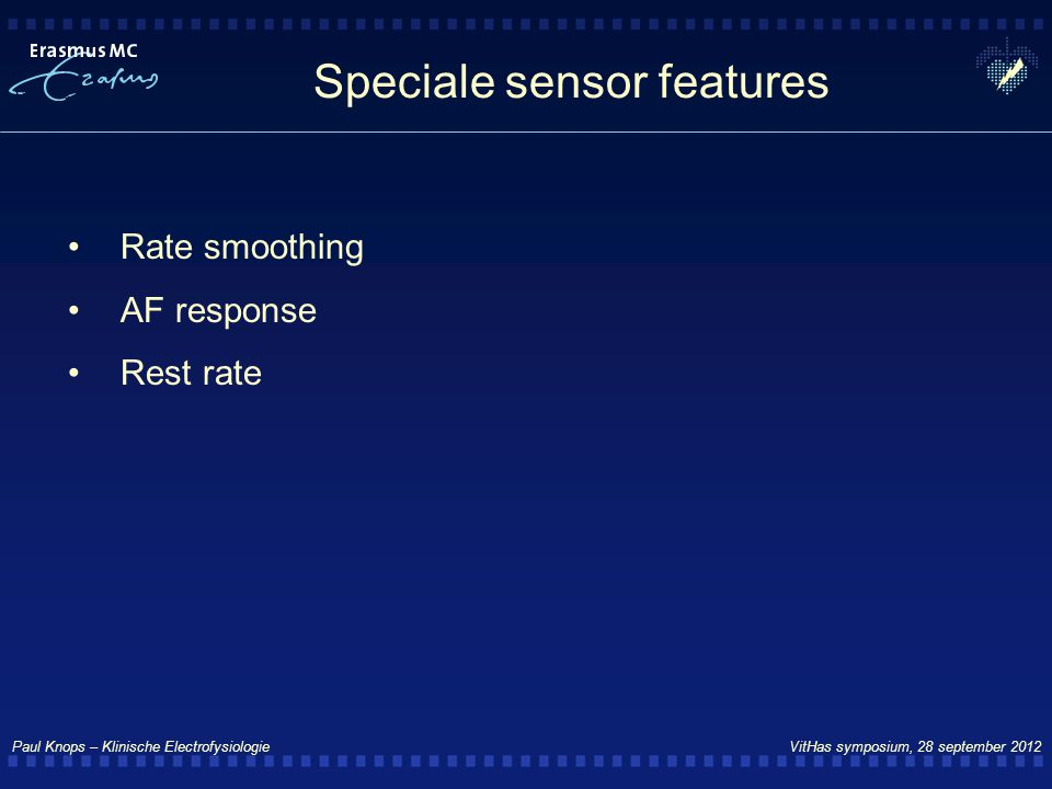 Paul Knops – Klinische Electrofysiologie VitHas symposium, 28 september 2012 Speciale sensor features Rate smoothing AF response Rest rate