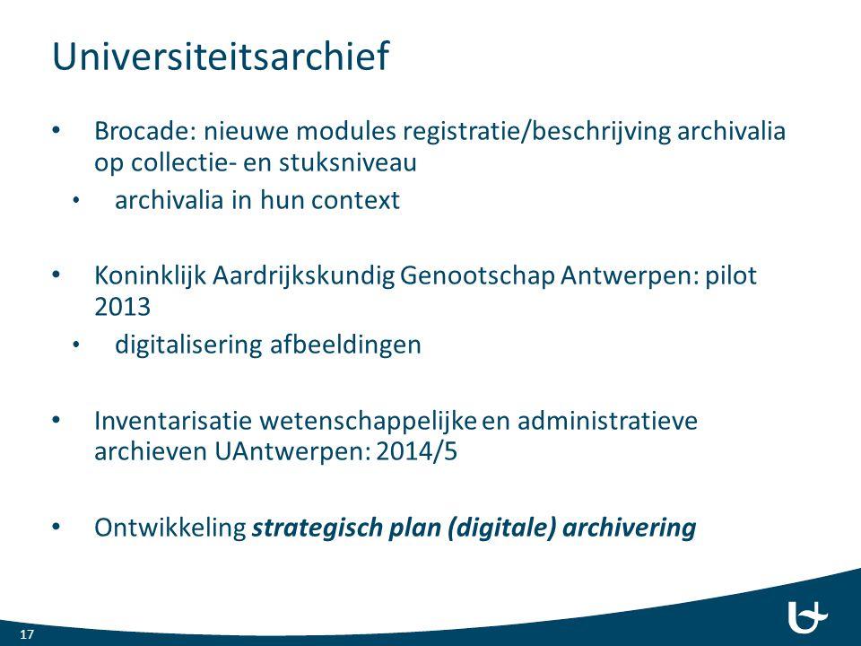 Universiteitsarchief Brocade: nieuwe modules registratie/beschrijving archivalia op collectie- en stuksniveau archivalia in hun context Koninklijk Aar