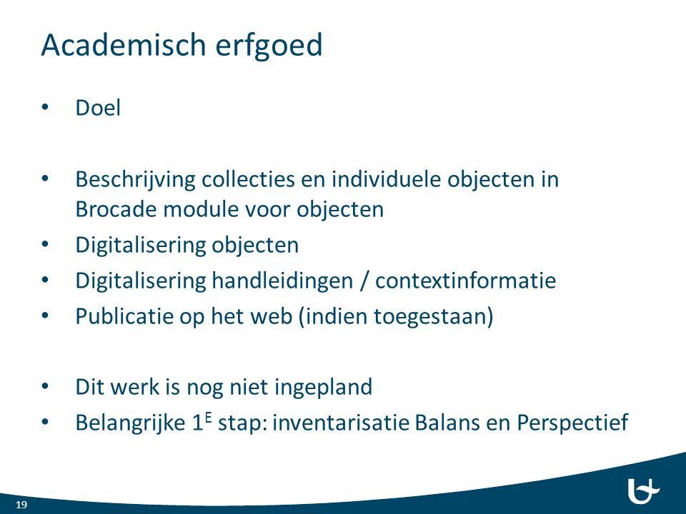 Academisch erfgoed Doel Beschrijving collecties en individuele objecten in Brocade module voor objecten Digitalisering objecten Digitalisering handlei