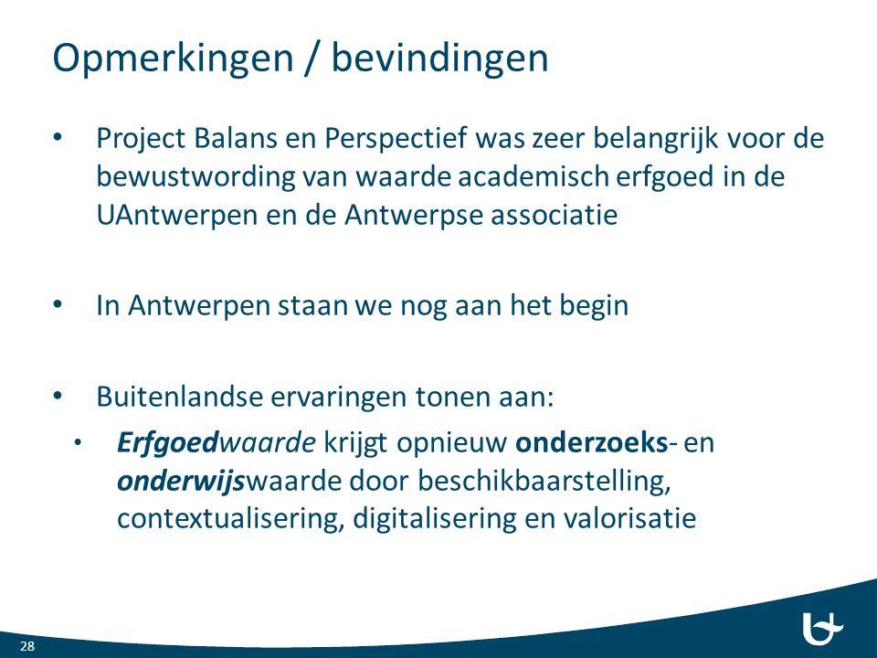 Opmerkingen / bevindingen Project Balans en Perspectief was zeer belangrijk voor de bewustwording van waarde academisch erfgoed in de UAntwerpen en de