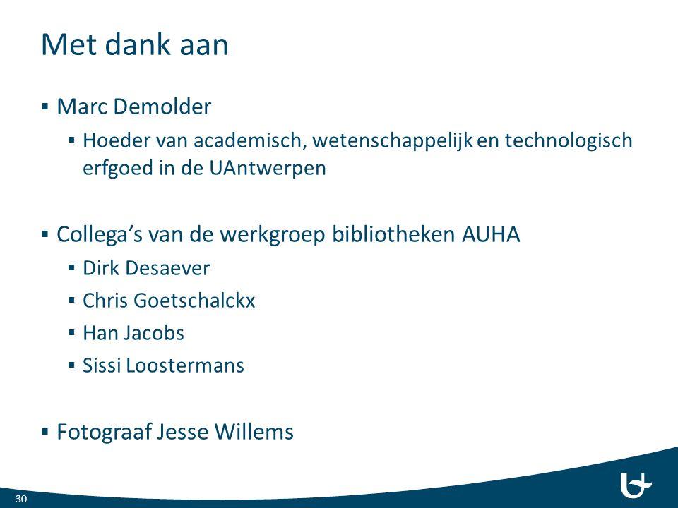 Met dank aan 30  Marc Demolder  Hoeder van academisch, wetenschappelijk en technologisch erfgoed in de UAntwerpen  Collega's van de werkgroep bibli