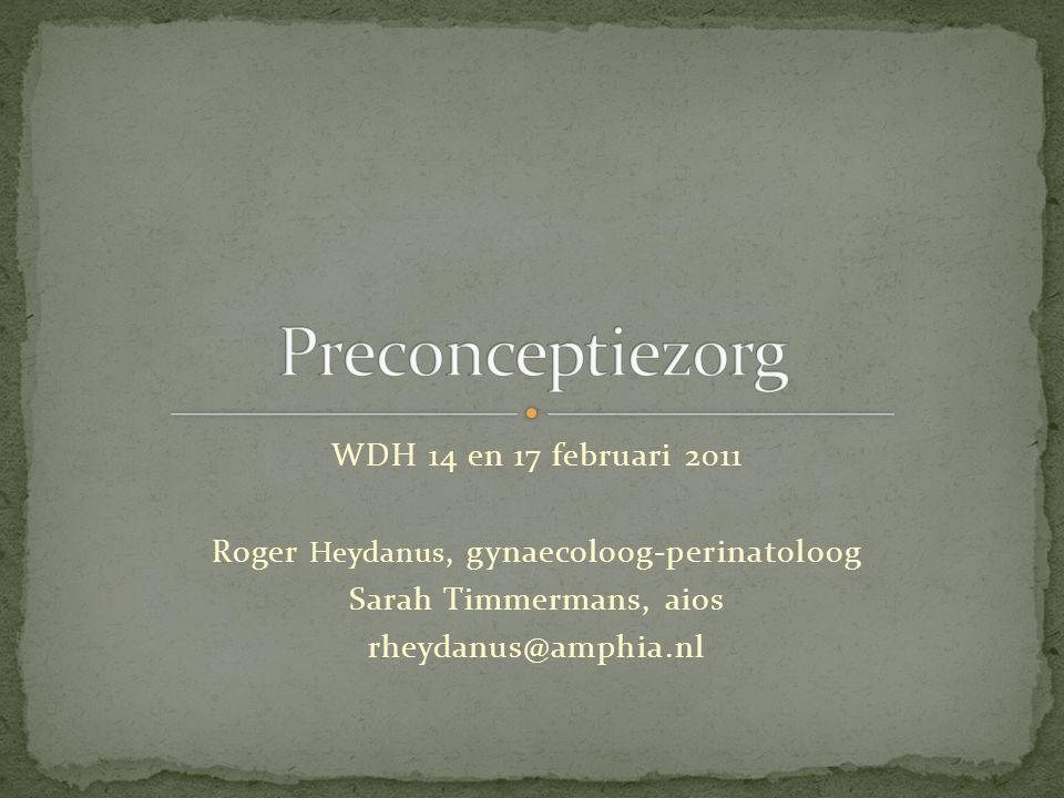 WDH 14 en 17 februari 2011 Roger Heydanus, gynaecoloog-perinatoloog Sarah Timmermans, aios rheydanus@amphia.nl