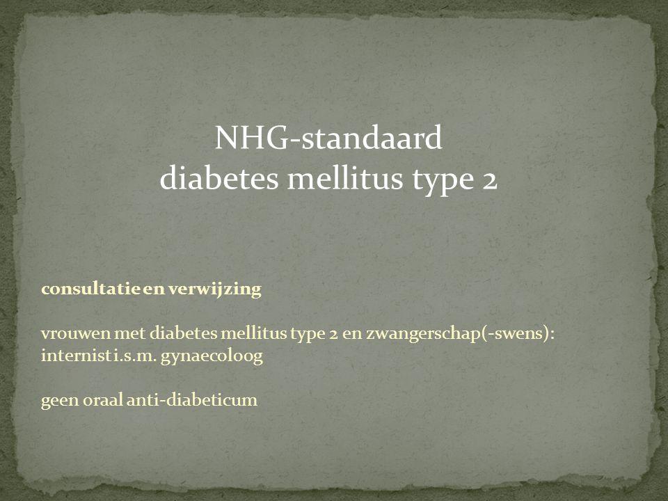 NHG-standaard diabetes mellitus type 2 consultatie en verwijzing vrouwen met diabetes mellitus type 2 en zwangerschap(-swens): internist i.s.m. gynaec