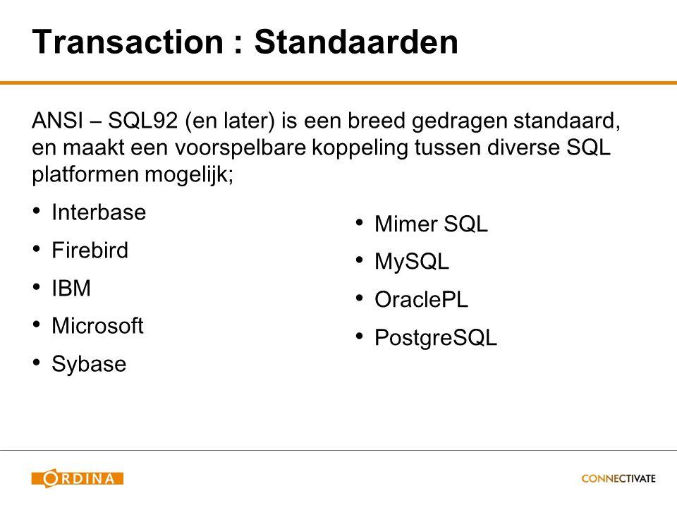Transaction : Standaarden ANSI – SQL92 (en later) is een breed gedragen standaard, en maakt een voorspelbare koppeling tussen diverse SQL platformen mogelijk; Interbase Firebird IBM Microsoft Sybase Mimer SQL MySQL OraclePL PostgreSQL