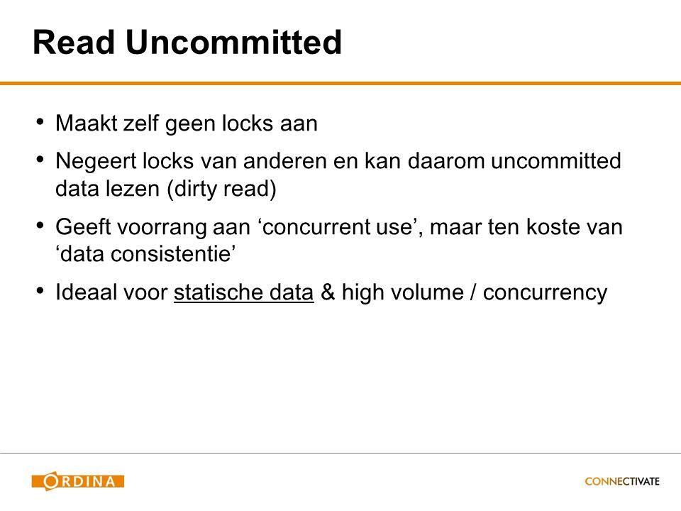 Read Uncommitted Maakt zelf geen locks aan Negeert locks van anderen en kan daarom uncommitted data lezen (dirty read) Geeft voorrang aan 'concurrent use', maar ten koste van 'data consistentie' Ideaal voor statische data & high volume / concurrency