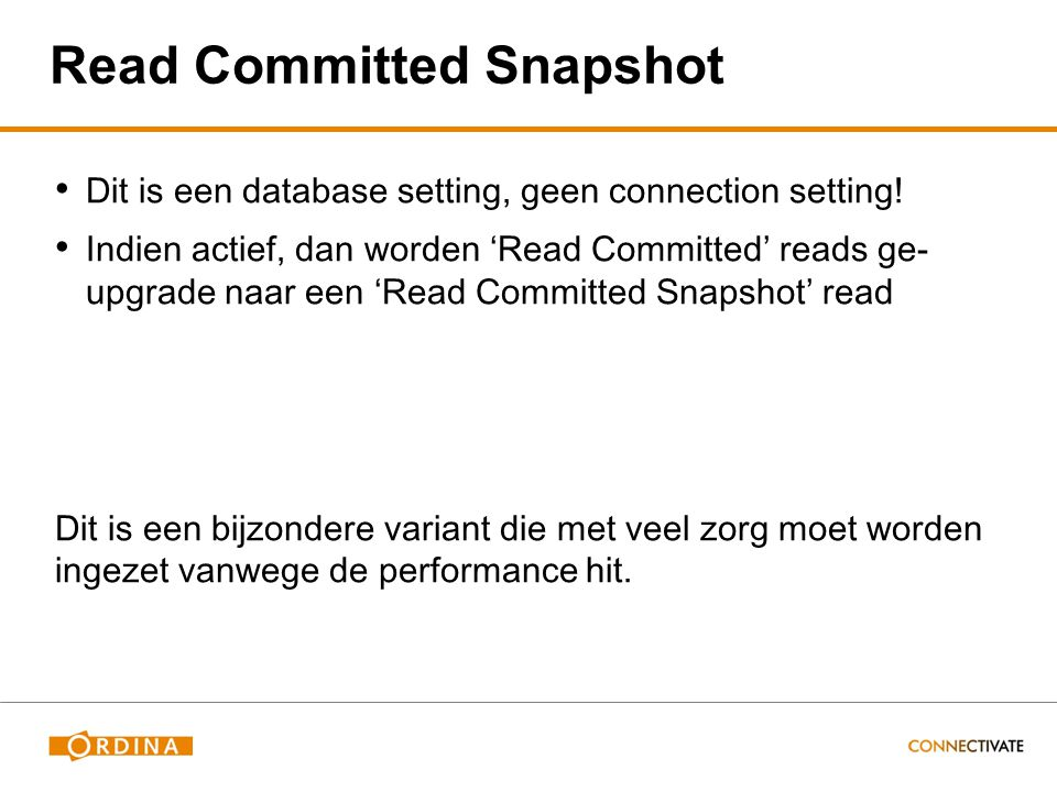 Read Committed Snapshot Dit is een database setting, geen connection setting! Indien actief, dan worden 'Read Committed' reads ge- upgrade naar een 'R
