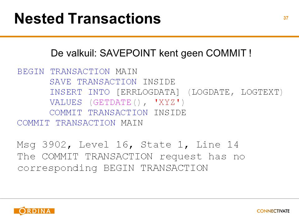 Nested Transactions De valkuil: SAVEPOINT kent geen COMMIT ! 37