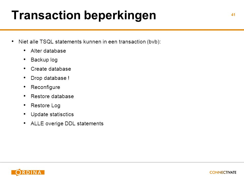 Transaction beperkingen Niet alle TSQL statements kunnen in een transaction (bvb): Alter database Backup log Create database Drop database ! Reconfigu