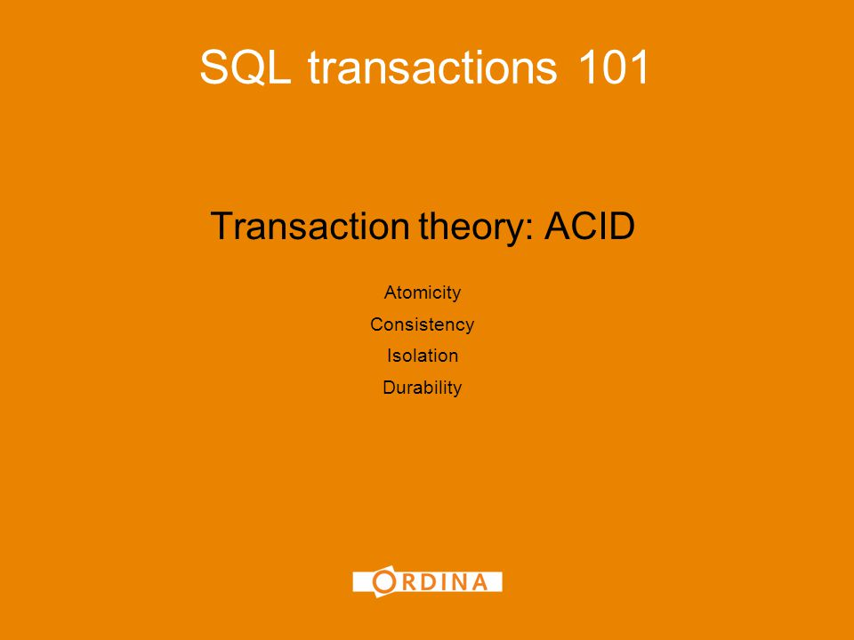 Transaction theory: ACID Atomicity Consistency Isolation Durability SQL transactions 101