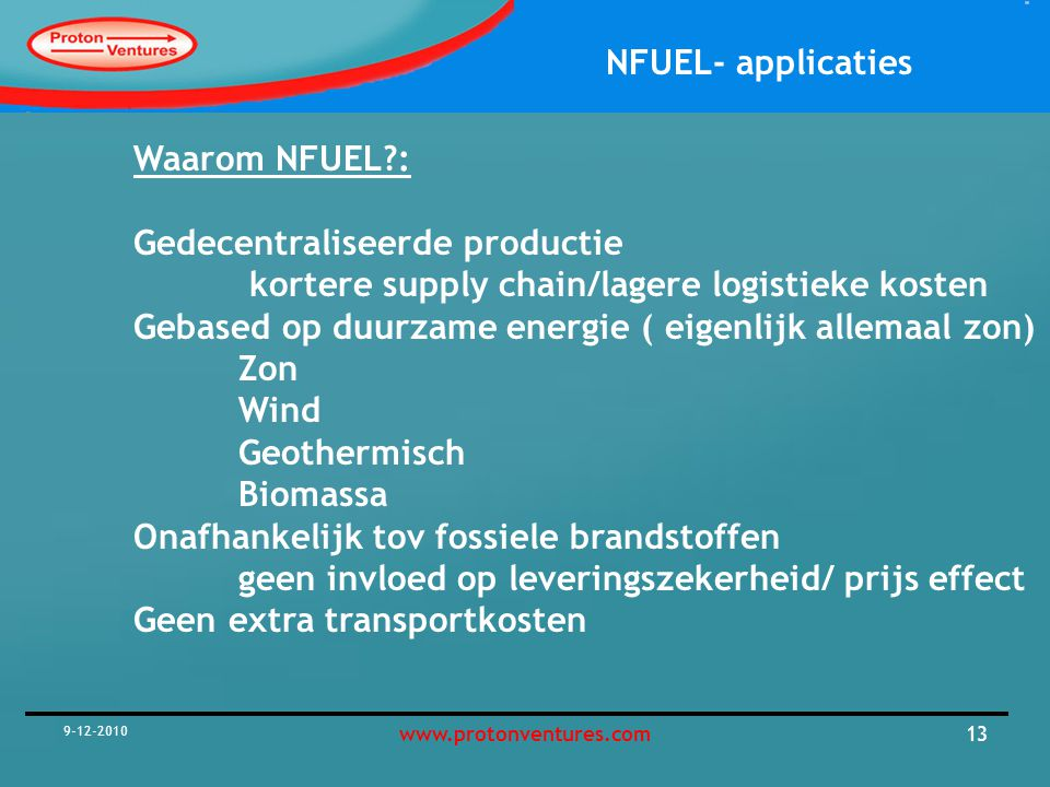 NFUEL- applicaties 9-12-2010 14www.protonventures.com Potential Markets for NFUEL: Small scale fertlisers production at remote locations Aqua Ammonia production at power plants Aqua Ammonia for waste incinerators Green chemical ( e.g.