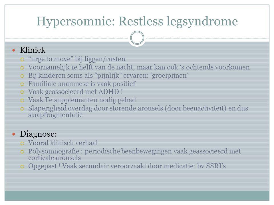 """Hypersomnie: Restless legsyndrome Kliniek  """"urge to move"""" bij liggen/rusten  Voornamelijk 1e helft van de nacht, maar kan ook 's ochtends voorkomen"""