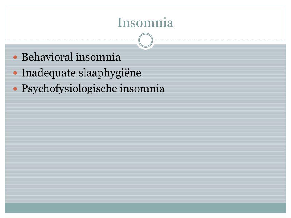 Insomnia Behavioral insomnia Inadequate slaaphygiëne Psychofysiologische insomnia