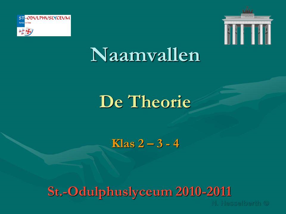 Naamvallen De Theorie Klas 2 – 3 - 4 St.-Odulphuslyceum 2010-2011 N. Hesselberth ©