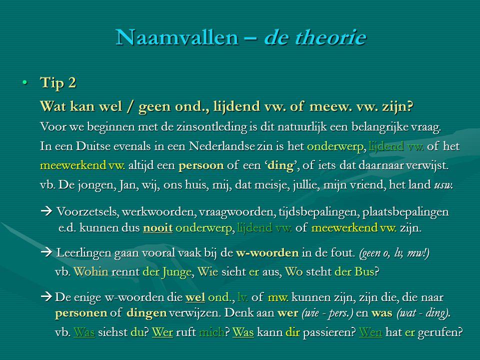 Tip 2Tip 2 Wat kan wel / geen ond., lijdend vw. of meew. vw. zijn? Voor we beginnen met de zinsontleding is dit natuurlijk een belangrijke vraag. In e