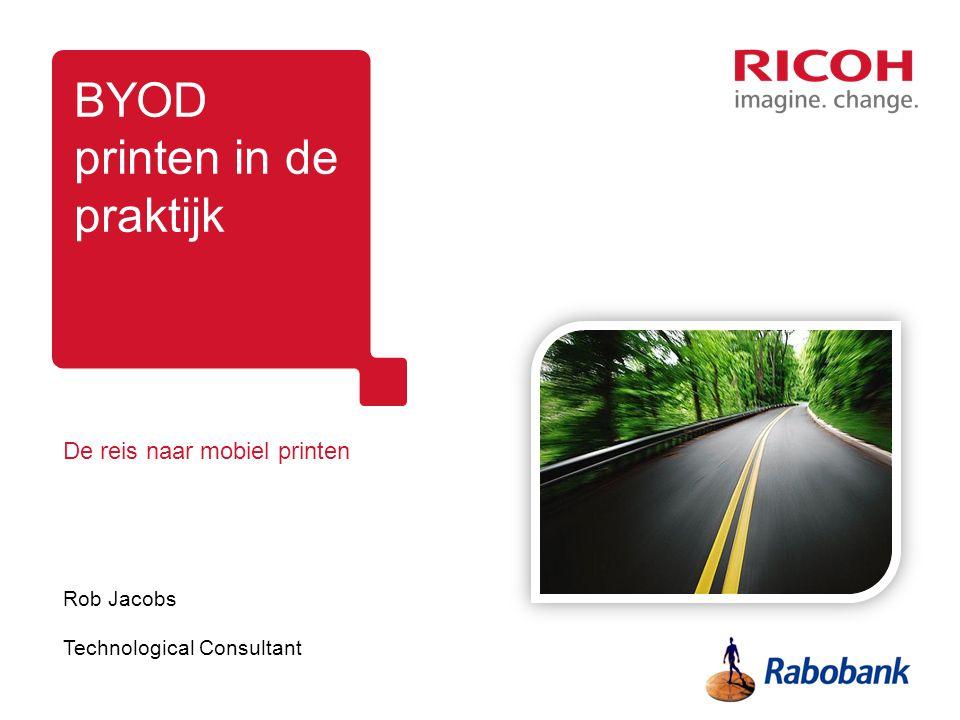 BYOD printen in de praktijk De reis naar mobiel printen Rob Jacobs Technological Consultant