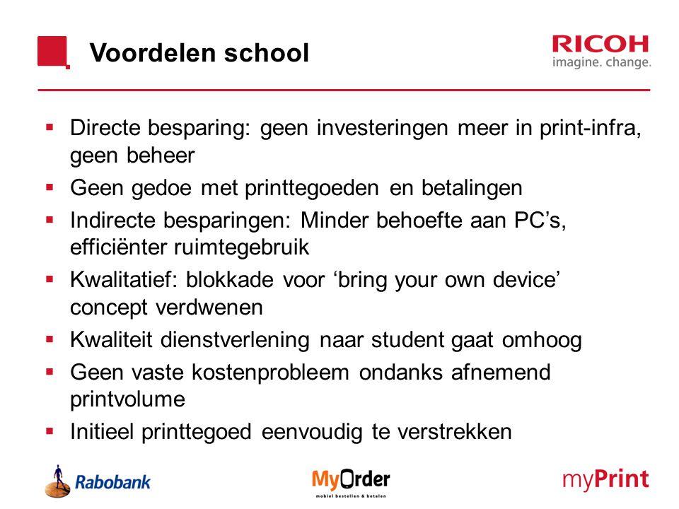 Voordelen school  Directe besparing: geen investeringen meer in print-infra, geen beheer  Geen gedoe met printtegoeden en betalingen  Indirecte bes