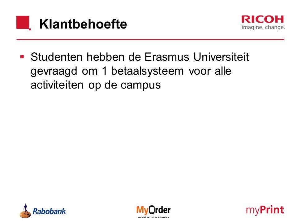 Klantbehoefte  Studenten hebben de Erasmus Universiteit gevraagd om 1 betaalsysteem voor alle activiteiten op de campus