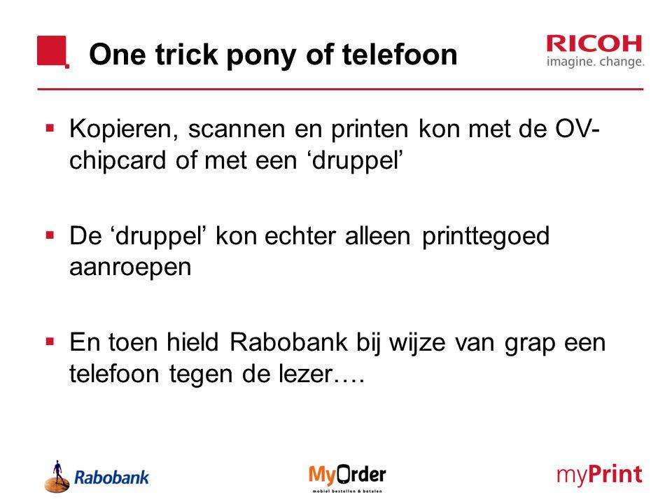 One trick pony of telefoon  Kopieren, scannen en printen kon met de OV- chipcard of met een 'druppel'  De 'druppel' kon echter alleen printtegoed aa