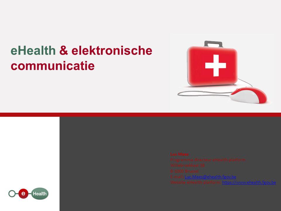 eHealth & elektronische communicatie Luc Maes Programma directeur eHealth-platform Willebroekkaai 38 B-1000 Brussel E-mail: Luc.Maes@ehealth.fgov.beLu