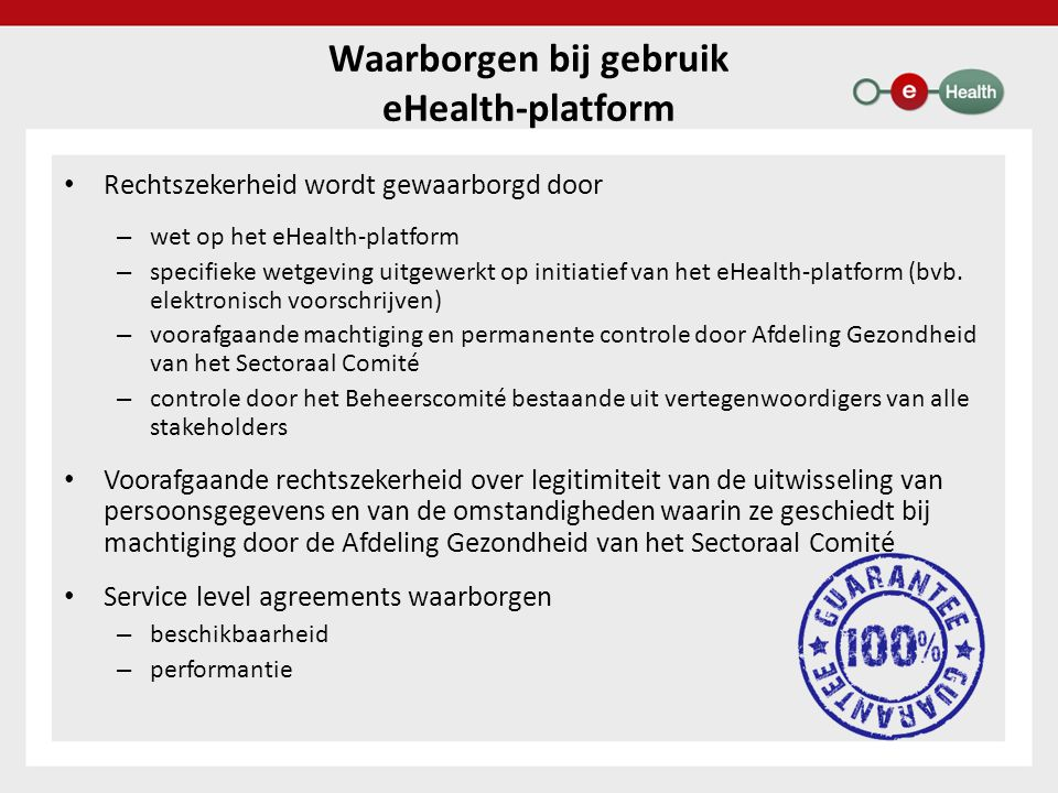 Rechtszekerheid wordt gewaarborgd door – wet op het eHealth-platform – specifieke wetgeving uitgewerkt op initiatief van het eHealth-platform (bvb. el