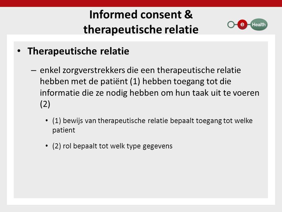 Informed consent & therapeutische relatie Therapeutische relatie – enkel zorgverstrekkers die een therapeutische relatie hebben met de patiënt (1) heb
