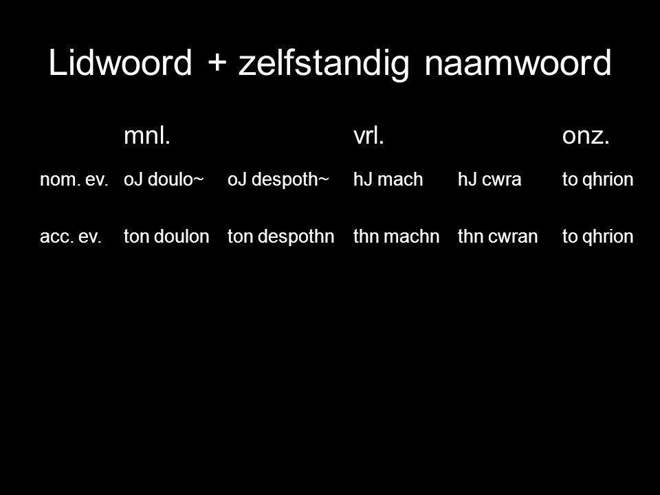 Lidwoord + zelfstandig naamwoord mnl.vrl.onz.nom.