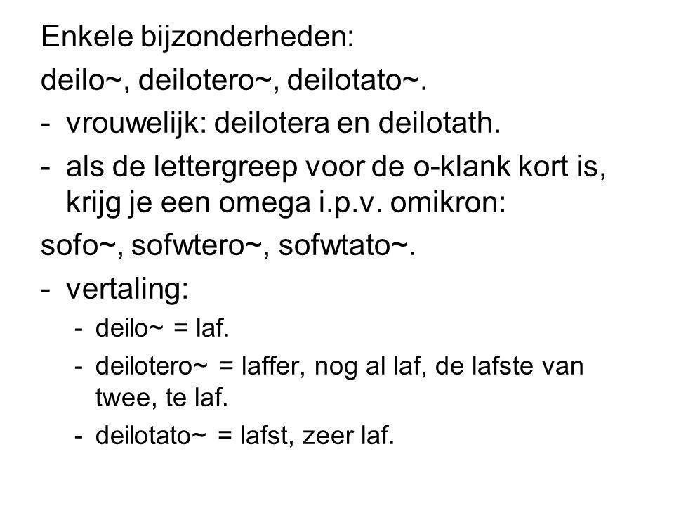 Enkele bijzonderheden: deilo~, deilotero~, deilotato~. -vrouwelijk: deilotera en deilotath. -als de lettergreep voor de o-klank kort is, krijg je een