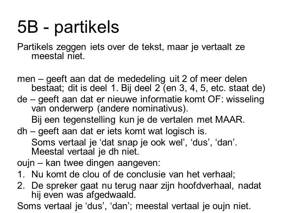5B - partikels Partikels zeggen iets over de tekst, maar je vertaalt ze meestal niet. men – geeft aan dat de mededeling uit 2 of meer delen bestaat; d