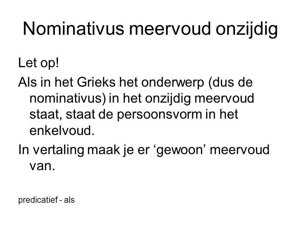 Nominativus meervoud onzijdig Let op.