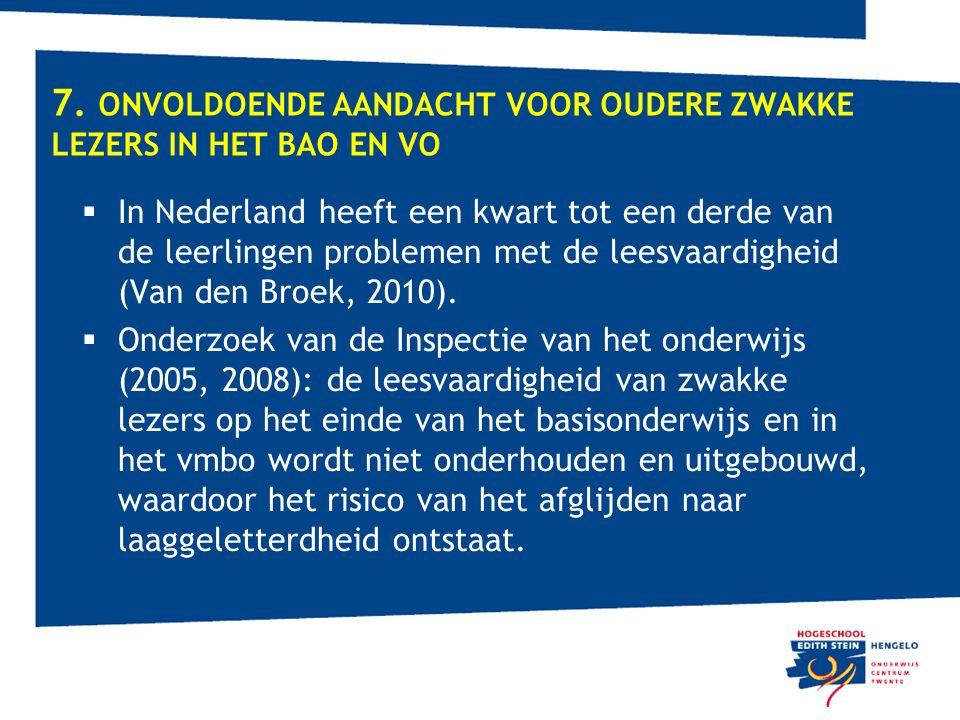 7. ONVOLDOENDE AANDACHT VOOR OUDERE ZWAKKE LEZERS IN HET BAO EN VO  In Nederland heeft een kwart tot een derde van de leerlingen problemen met de lee
