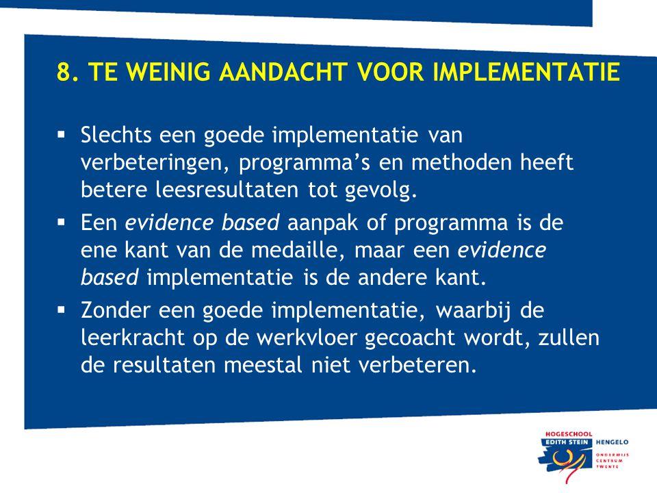 8. TE WEINIG AANDACHT VOOR IMPLEMENTATIE  Slechts een goede implementatie van verbeteringen, programma's en methoden heeft betere leesresultaten tot