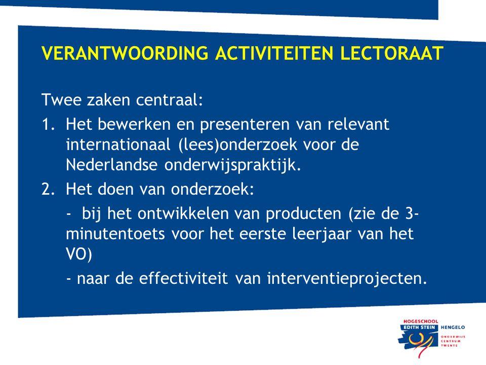 VERANTWOORDING ACTIVITEITEN LECTORAAT Twee zaken centraal: 1.Het bewerken en presenteren van relevant internationaal (lees)onderzoek voor de Nederland