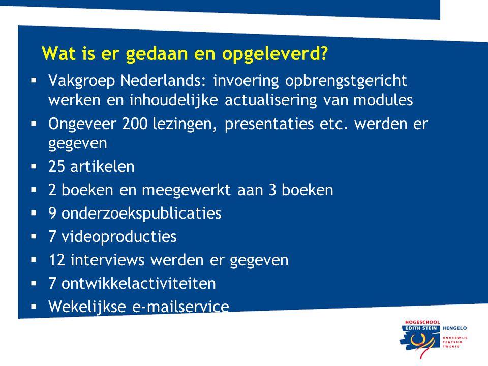 Wat is er gedaan en opgeleverd?  Vakgroep Nederlands: invoering opbrengstgericht werken en inhoudelijke actualisering van modules  Ongeveer 200 lezi