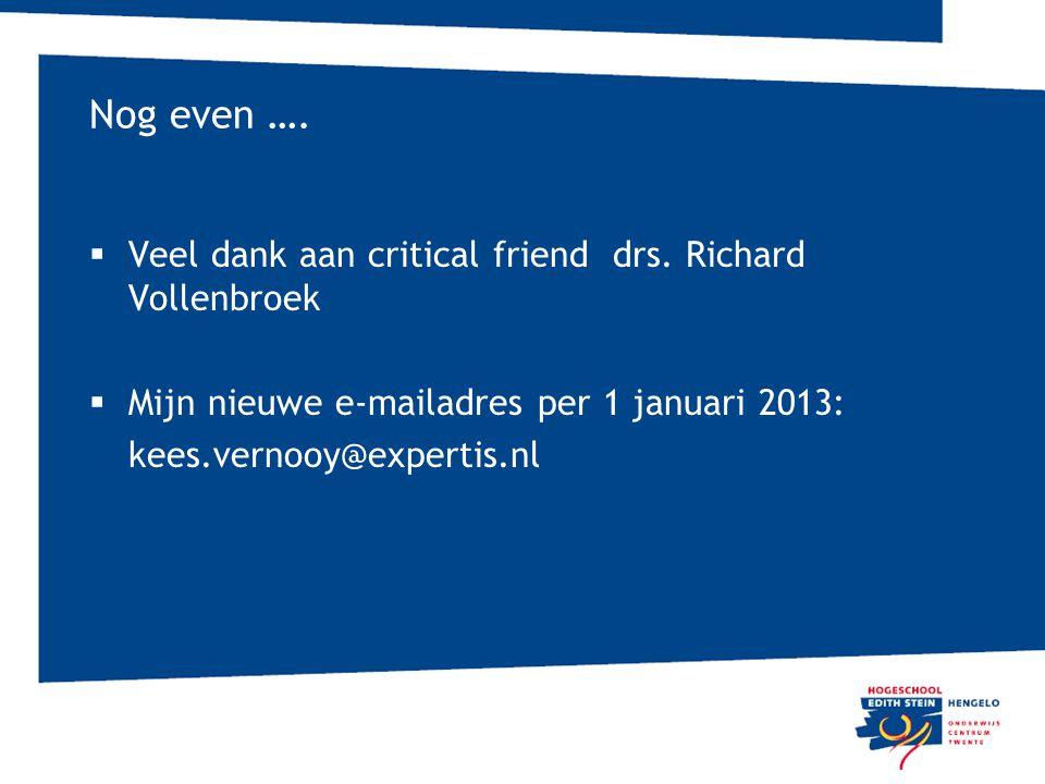 Nog even ….  Veel dank aan critical friend drs. Richard Vollenbroek  Mijn nieuwe e-mailadres per 1 januari 2013: kees.vernooy@expertis.nl