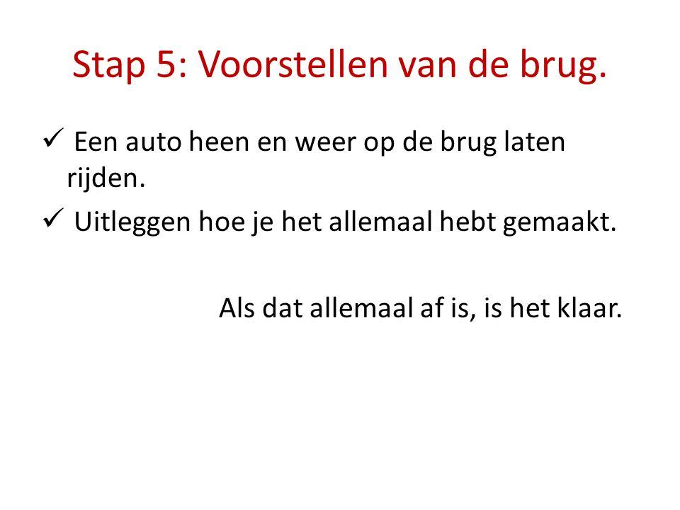 Stap 5: Voorstellen van de brug. Een auto heen en weer op de brug laten rijden. Uitleggen hoe je het allemaal hebt gemaakt. Als dat allemaal af is, is